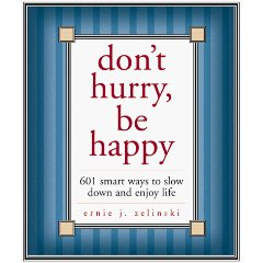 Books by Ernie Zelinski: Don't Hurry; Be Happy